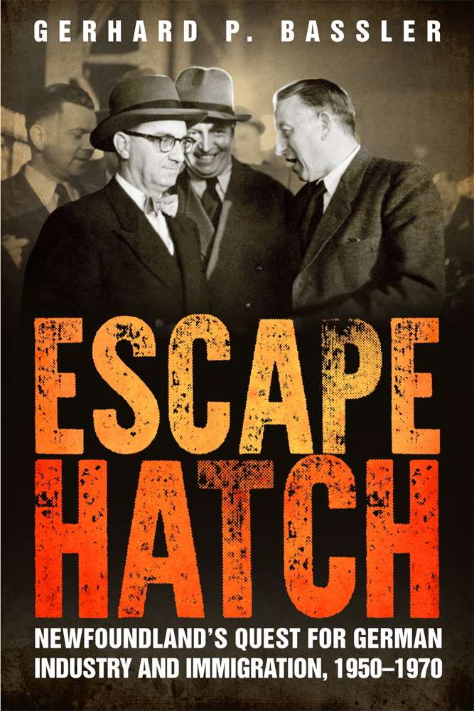 Gerhard P. Bassler   Escape Hatch, Newfoundland's Quest for German Industry and Immigration, 1950-1970  Flanker Press (2017)