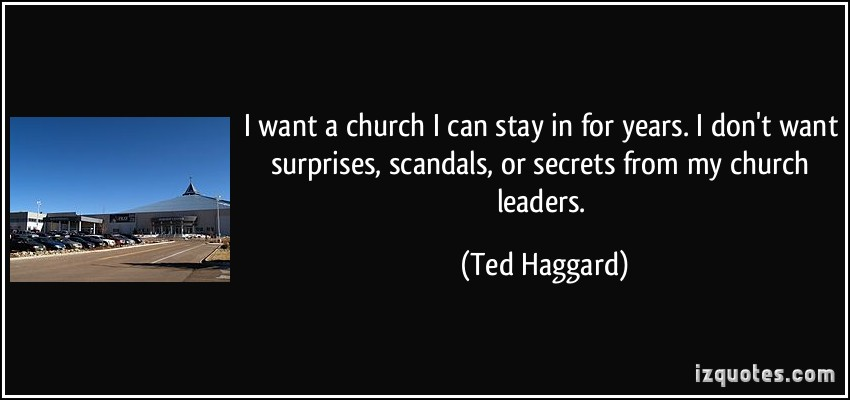 quote-i-want-a-church-i-can-stay-in-for-years-i-don-t-want-surprises-scandals-or-secrets-from-my-ted-haggard-234408