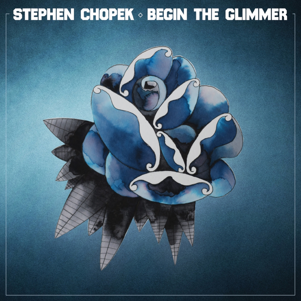 Stephen Chopek - Begin the Glimmer.jpg