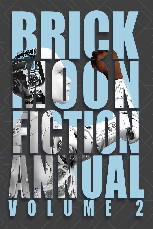 Brick Moon Fiction Annual Vol 2
