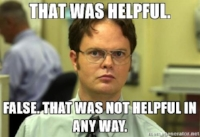dwight-meme-that-was-helpful-false-that-was-not-helpful-in-any-way.jpg