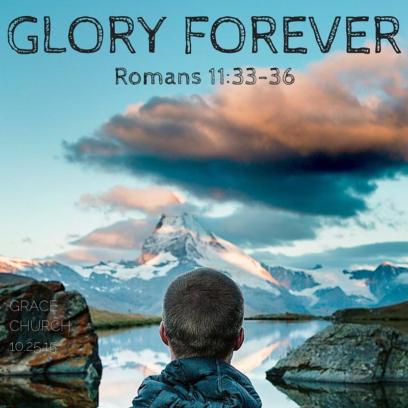 GLORY FOREVER Romans 11 33.jpg