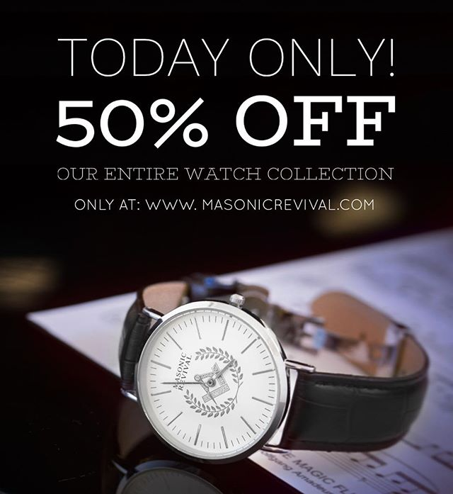 TODAY ONLY!  50% off on our entire watch collection! Get yours at: www.masonicrevival.com/watches