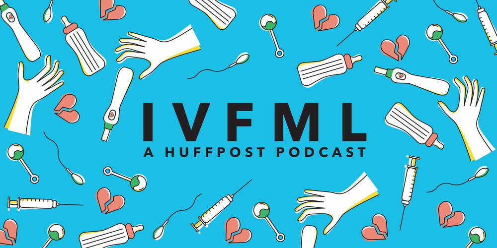 IVFML: A HuffPost Podcast