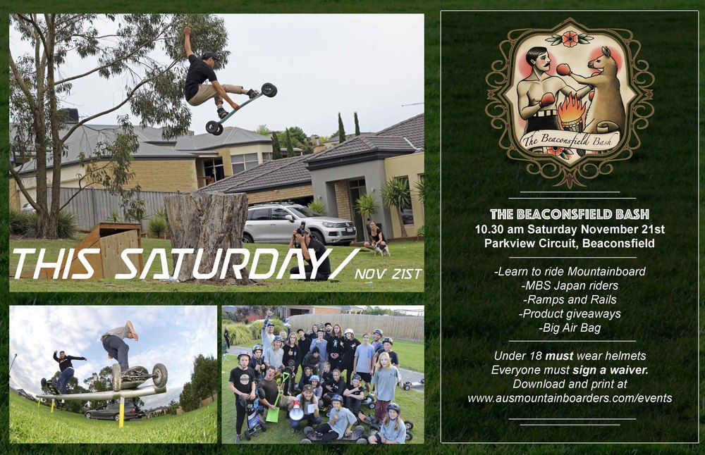 The Beaconsfield Bash is back again! The 2015 Bash will be held on the 21st of November!   For those new to the 'Bash' get ready to experience the funnest day Mountainboarding! The crew at Australian Mountainboarders   set up a ton of ramps and rails on the grassy Beaconsfield Hill for all you local riders to shred! We also offer a Learn to ride clinic    so bring your mates and get them hooked on Mountainboarding! We have visiting pro riders from the MBS Japan team in town so make sure you come and say G'day! As always we will have g  iveaways and prizes! So head down to Parkview Crescent, Beaconsfield at 11am and   lock your self in for some Mountainboard fun!     Any questions email Dylan at dylan.n.warren@gmail.com  Everyone MUST fill out this event Waiver below and print and bring to the event. Under 18's MUST have a parents signature       2015 Beaconsfield Bash Waiver