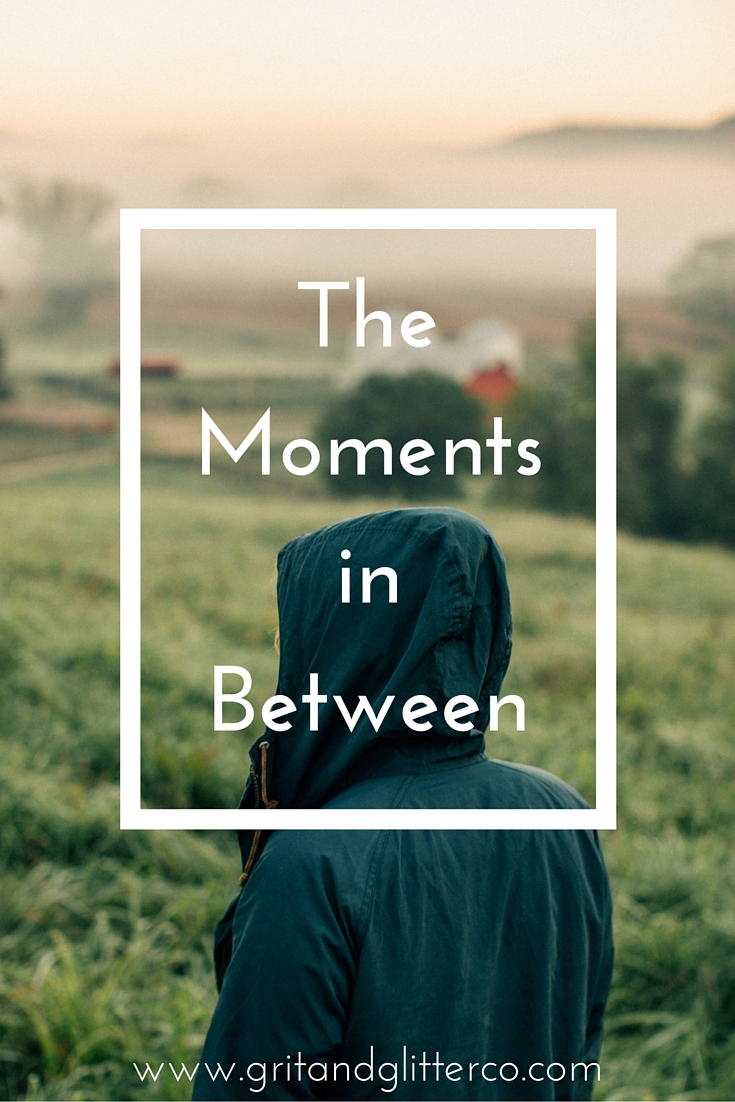 The Moments in Between | Grit and Glitter Co