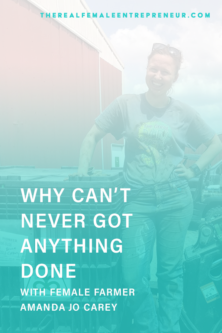 TRFE 190: Why Can't Never Got Anything Done with Female Farmer, Amanda Jo Carey | Podcast Episode | Entrepreneurship | Being A Female Entrepreneur | Personal and Business Growth | The Real Female Entrepreneur | Inspirational Women | Empowered Women Empower Women | #personalgrowth | #personaldevelopment | #entrepreneurship