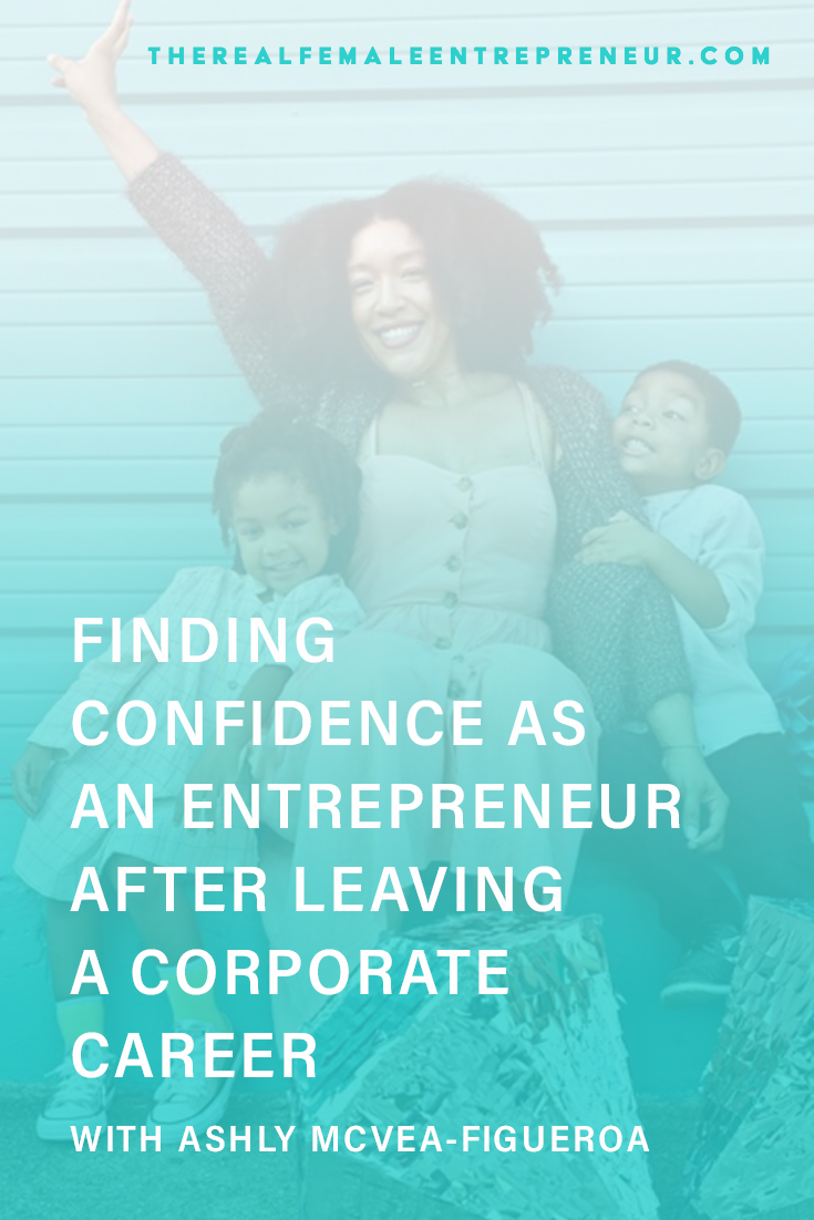 TRFE 166: Finding Confidence as an Entrepreneur After Leaving a Corporate Career with Ashly Mcvea-Figueroa | Podcast Episode | Entrepreneurship | Being A Female Entrepreneur | Personal and Business Growth | The Real Female Entrepreneur | Inspirational Women | Empowered Women Empower Women | #personalgrowth | #personaldevelopment | #entrepreneurship