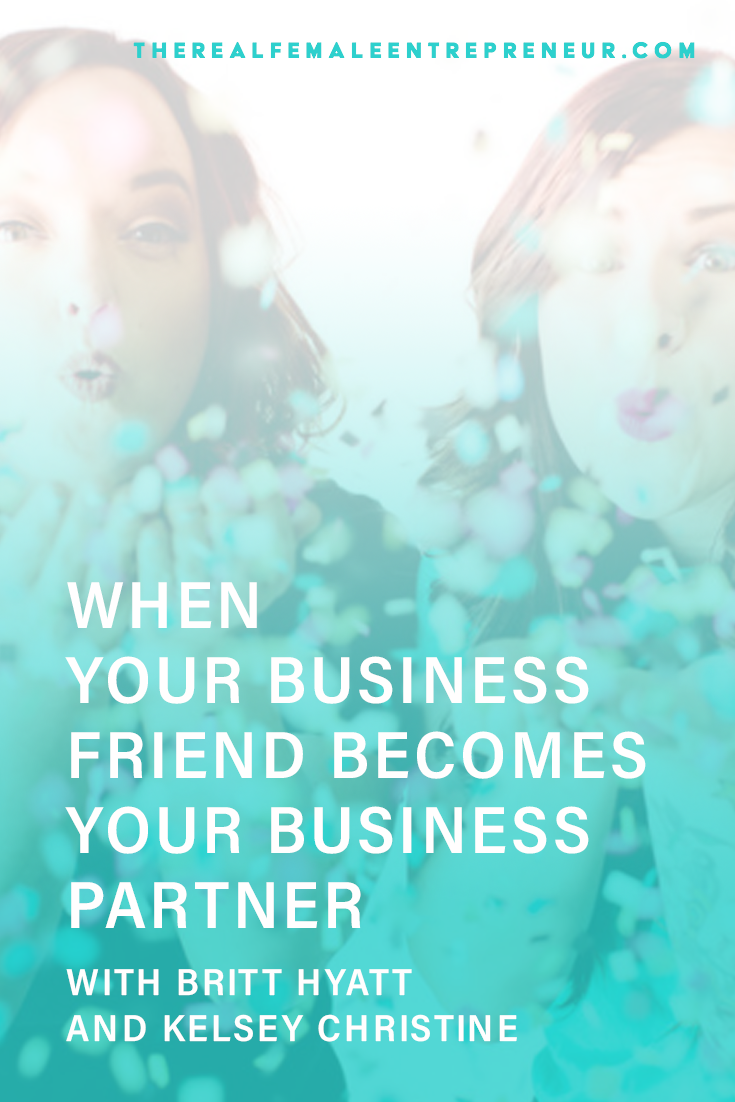 TRFE 155: When Your Business Friend Becomes Your Business Partner with Britt Hyatt + Kelsey Christine | Podcast Episode | Entrepreneurship | Being A Female Entrepreneur | Personal and Business Growth | The Real Female Entrepreneur | Inspirational Women | Empowered Women Empower Women | #personalgrowth | #personaldevelopment | #entrepreneurship