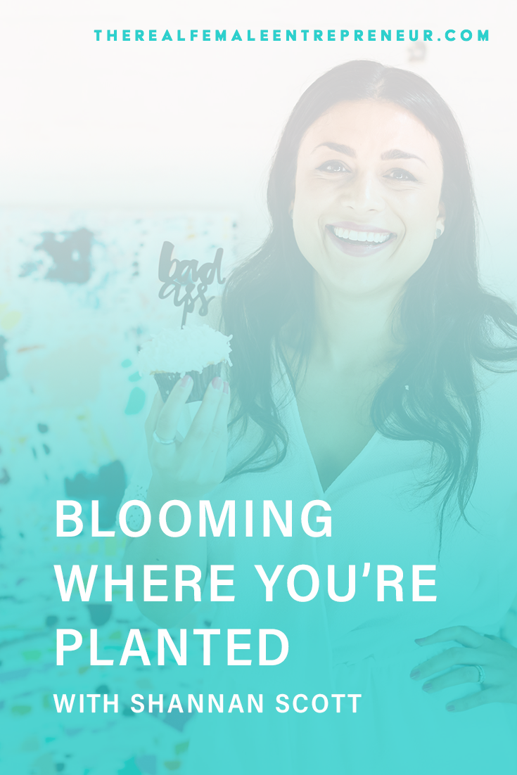 TRFE 187: Blooming Where You're Planted with Shannan Scott | Podcast Episode | Entrepreneurship | Being A Female Entrepreneur | Personal and Business Growth | The Real Female Entrepreneur | Inspirational Women | Empowered Women Empower Women | Starting A Business | #personalgrowth | #personaldevelopment | #entrepreneurship