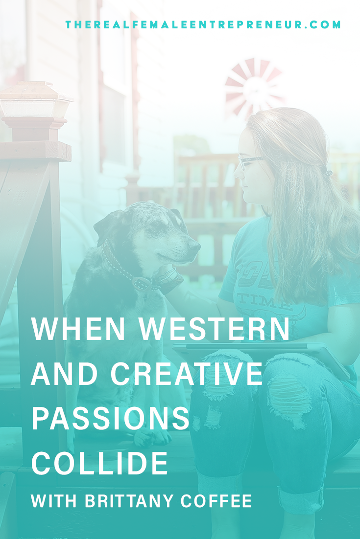 TRFE 131: When Western + Creative Passions Collide with Brittany Coffee | Podcast Episode | Entrepreneurship | Being A Female Entrepreneur | Personal and Business Growth | The Real Female Entrepreneur | Inspirational Women | Empowered Women Empower Women | Starting A Business | #personalgrowth | #personaldevelopment | #entrepreneurship