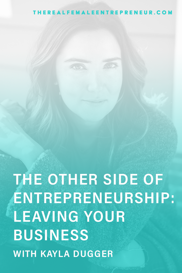 TRFE 148: The Other Side of Entrepreneurship: Leaving Your Business with Kayla Dugger | Podcast Episode | Entrepreneurship | Being A Female Entrepreneur | Personal and Business Growth | The Real Female Entrepreneur | Inspirational Women | Empowered Women Empower Women | Starting A Business | #personalgrowth | #personaldevelopment | #entrepreneurship