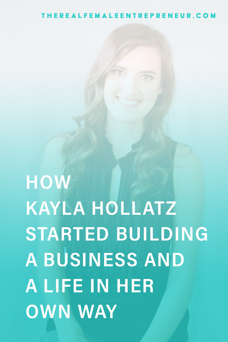 TRFE 151: How Kayla Hollatz Started Building a Business + a Life Her Own Way | Podcast Episode | Entrepreneurship | Being A Female Entrepreneur | Personal and Business Growth | The Real Female Entrepreneur | Inspirational Women | Empowered Women Empower Women | Starting A Business | #personalgrowth | #personaldevelopment | #entrepreneurship
