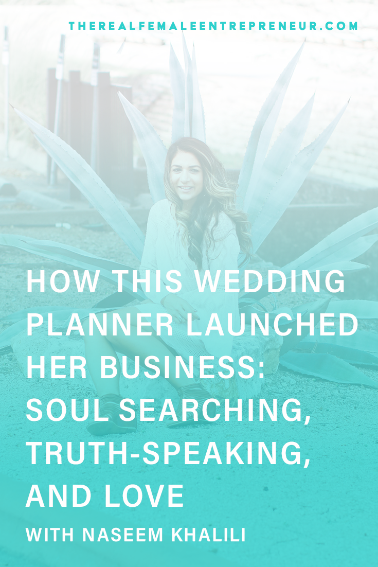 TRFE 143: How This Wedding Planner Launched Her Business: Soul Searching, Truth-Speaking, + Love with Naseem Khalili | Podcast Episode | Entrepreneurship | Being A Female Entrepreneur | Personal and Business Growth | The Real Female Entrepreneur | Inspirational Women | Empowered Women Empower Women | Starting A Business | #personalgrowth | #personaldevelopment | #entrepreneurship