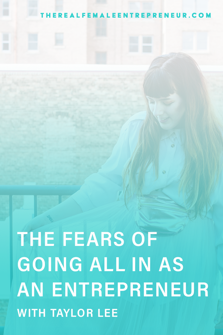 TRFE 139: The Fears of Going All In as An Entrepreneur with Taylor Lee | Podcast Episode | Entrepreneurship | Being A Female Entrepreneur | Personal and Business Growth | The Real Female Entrepreneur | Inspirational Women | Empowered Women Empower Women | Starting A Business | #personalgrowth | #personaldevelopment | #entrepreneurship