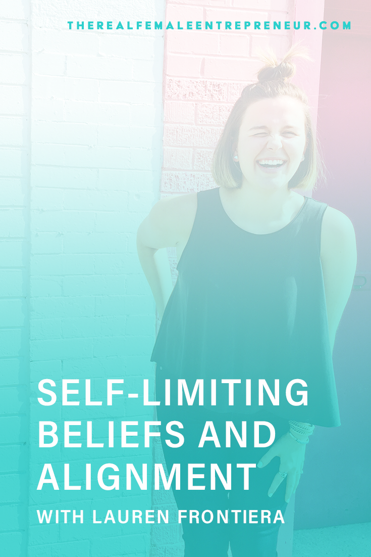 TRFE 147: Self-Limiting Beliefs and Alignment with Lauren Frontiera | Podcast Episode | Entrepreneurship | Being A Female Entrepreneur | Personal and Business Growth | The Real Female Entrepreneur | Inspirational Women | Empowered Women Empower Women | Starting A Business | #personalgrowth | #personaldevelopment | #entrepreneurship