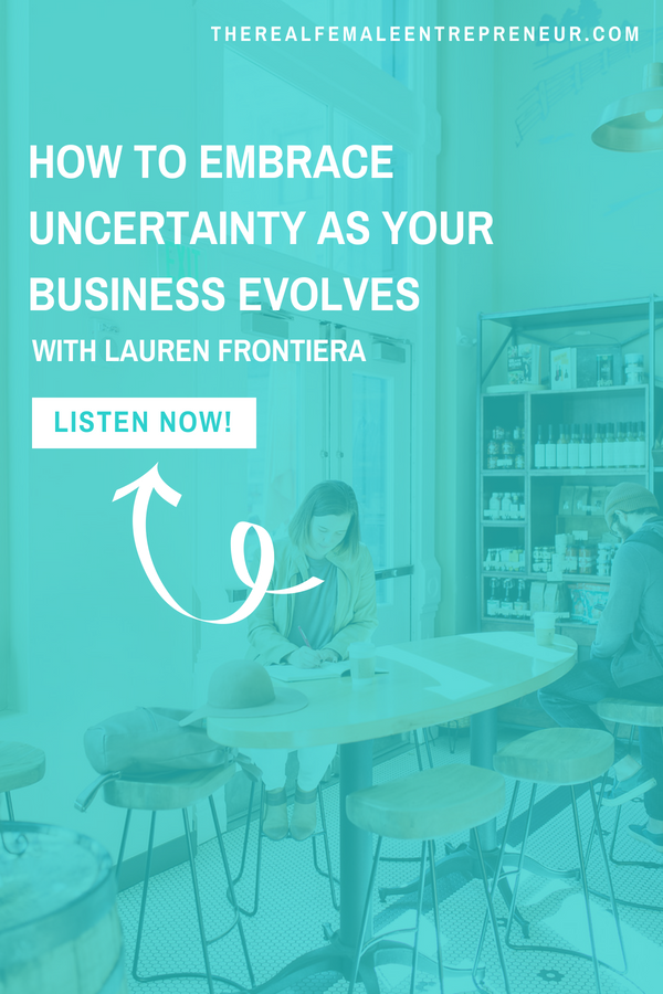the-real-female-entrepreneur-podcast-how-to-embrace-uncertainty-as-your-business-evolves-episode-234