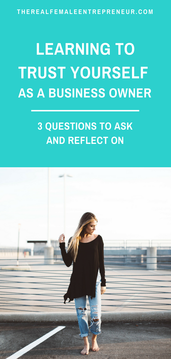 Learning To Trust Yourself As A Business Owner 3 Questions To Ask