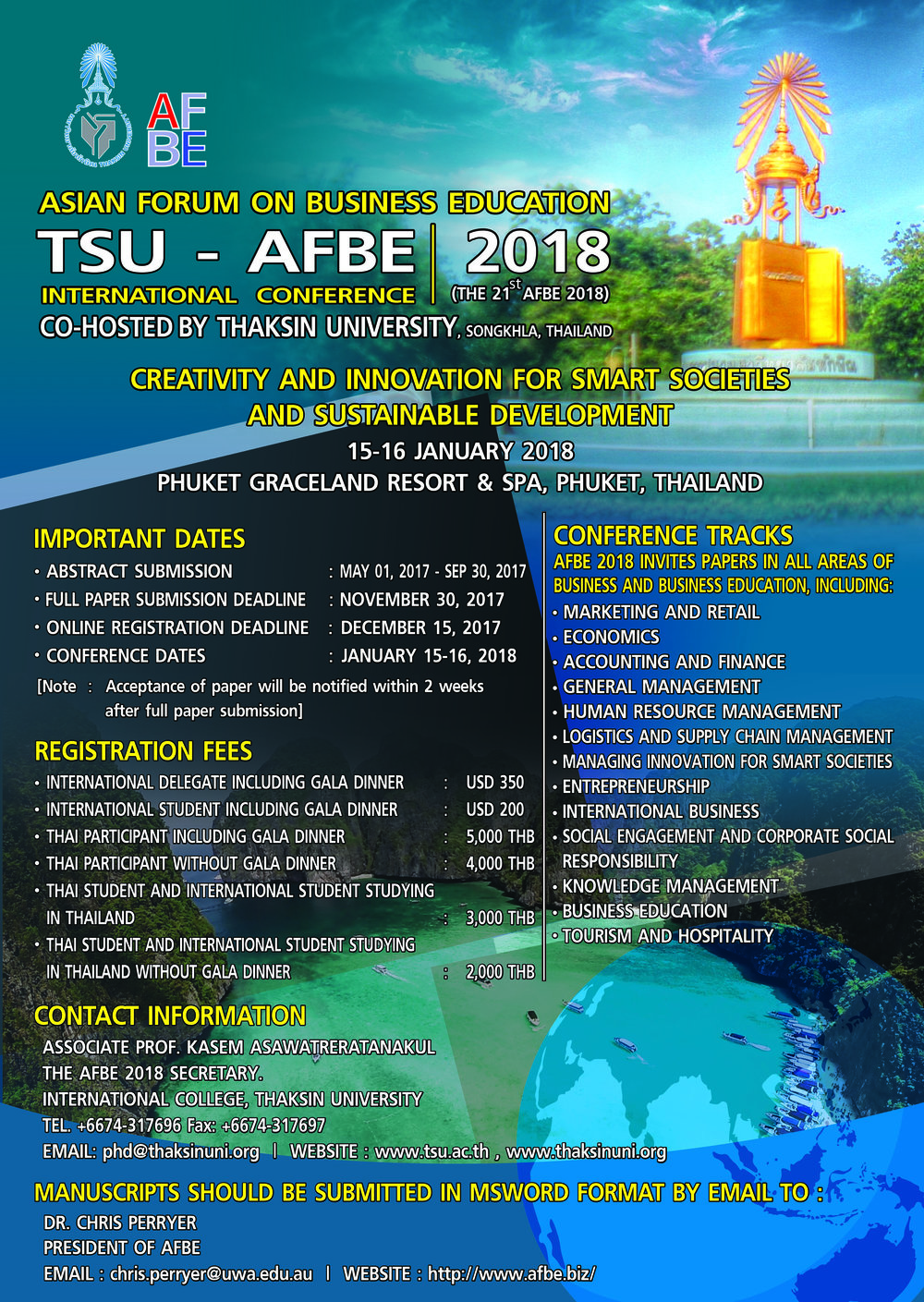 "TSU - AFBE International Conference 2018  - Welcome to the Upcoming International Conference !!  The 21st TSU - AFBE Conference 2018           The International College, Thaksin University will be organizing International Conference on the theme of ""Creativity and Innovation for Smart Societies and Sustainable Development"" during 15th – 16th January, 2018 at Phuket Graceland Resort and Spa, Phuket, Thailand Register for the Conference Click Here!"