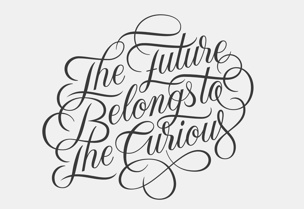 THE FUTURE BELONGS TO THE CURIOUS LETTERING / PRINTS