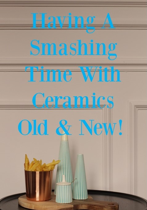 Having a Smashing Time with Ceramics Old & New!