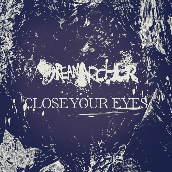 "Dreamarcher - ""Close Your Eyes"""