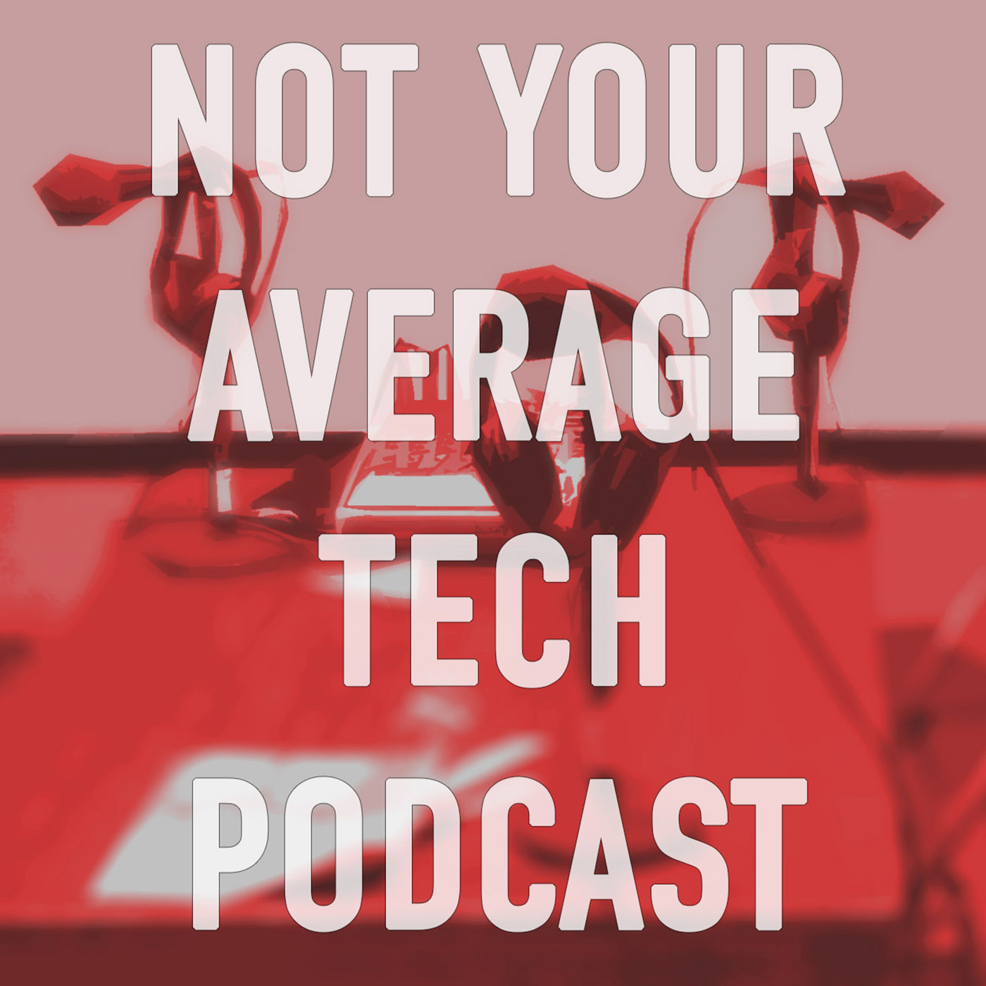 Not Your Average Tech Podcast