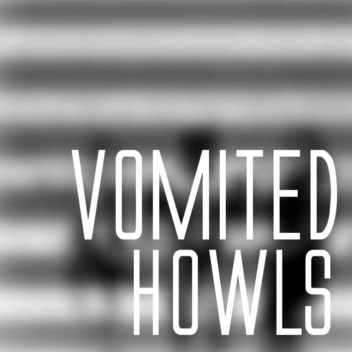 Vomited Howls