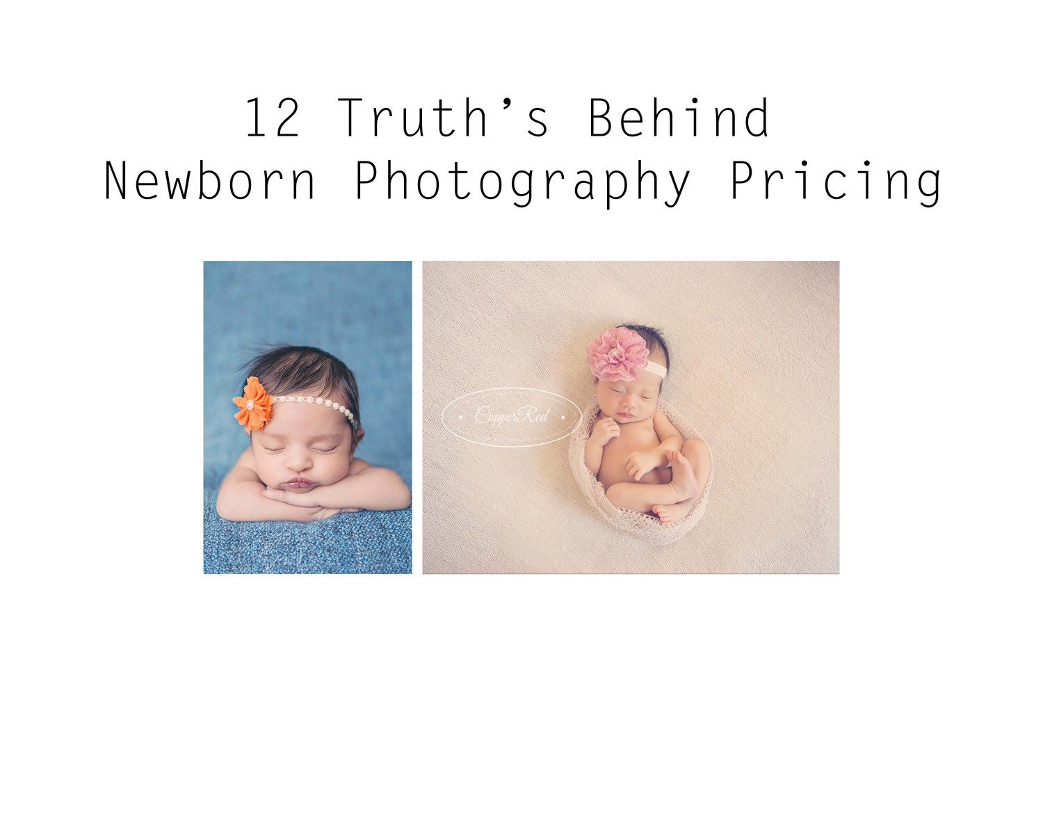 12 truths behind newborn photography pricing copperred photography