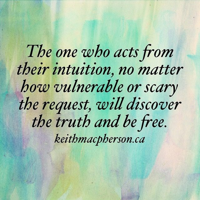 #keithmacpherson #dailyintention #intuition #vulnerable #truth #free #fearless