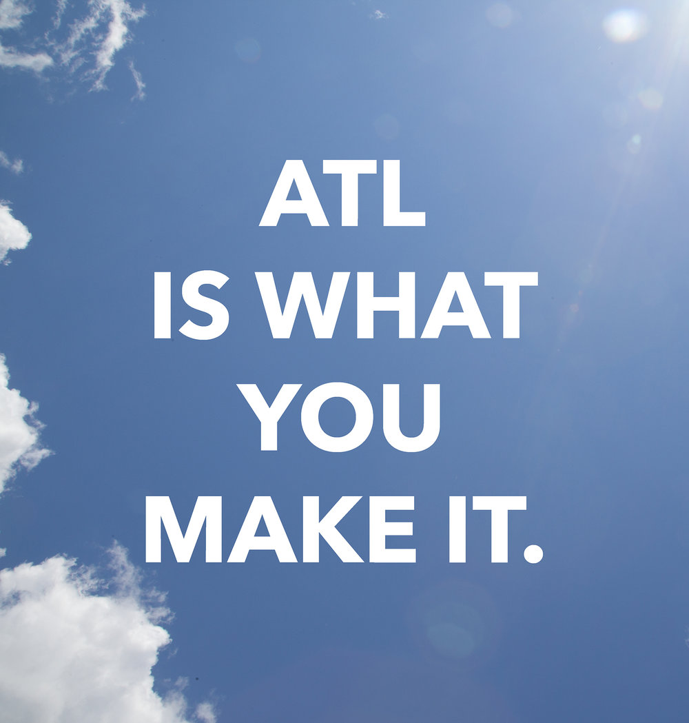ATL is what you make it.jpg