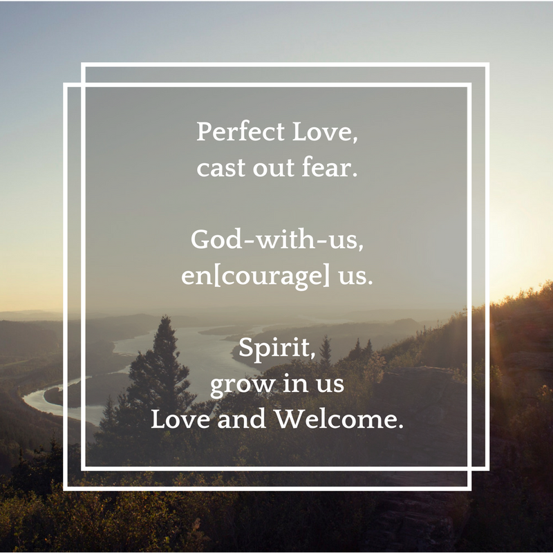 Perfect Love, cast out fear.God-with-us, en[courage] us.Spirit, grow in us Love and Welcome..png