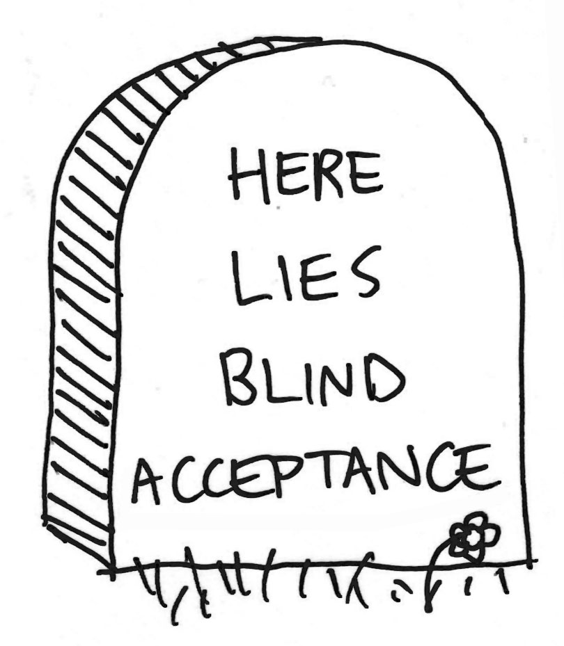 Here lies blind acceptance