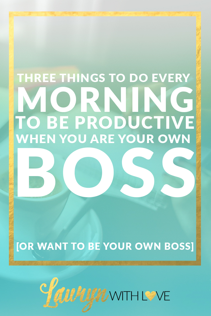 3 Things To Do Each Morning Be More Productive Lauryn With Love