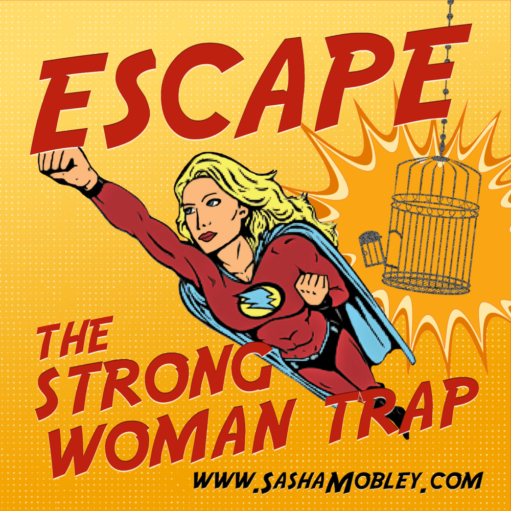 Escape the Strong Woman Podcast with Sasha Mobley