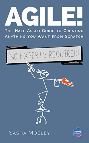 Agile-The-Half-Assed-Guide-to-Creating-Anything-You-Want-From-Scratch