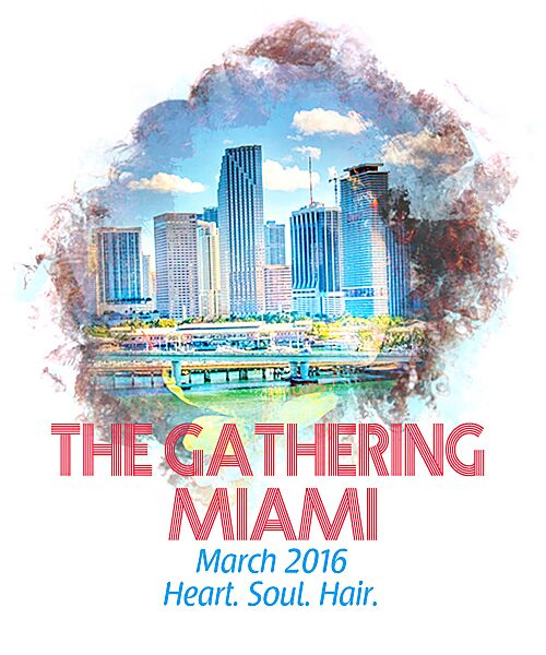 The Gathering Miami 03.05 Hosted by Au Naturel Miami HASHTAGS: #AuNaturelMiami #TheGatheringMia #NaturalHairMiami EVENT TYPE: Social | Beauty | Mixer | Shopping