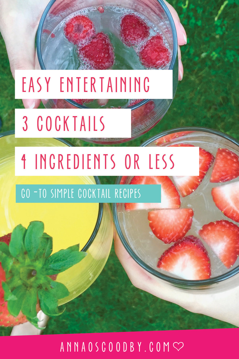 Anna Osgoodby Life & Design : Easy Entertaining 3 Simple Cocktail Recipes