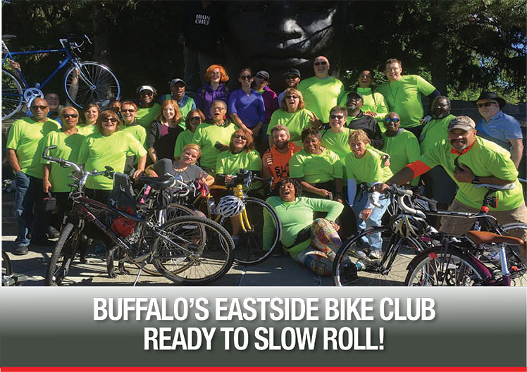 WE KEEP IT ROLLIN' ! George Johnson, president of the Buffalo United Front, started the East Side Bike Club last spring in order to allow folks to practice riding their bikes to participate in Slow Roll Buffalo and encourage more people from the East Side to ride with the group. The group now rides every Monday with the Slow Roll Buffalo, on Wednesdays with the Jes Roll bike group, and on other rides throughout the week. For more information check them out on Faceboo
