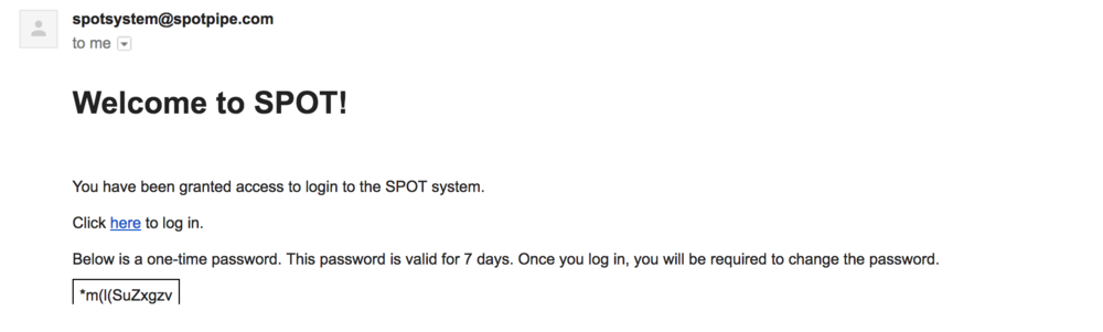 "Step 1: User will receive an email from spotsystem with a temporary password.  Step 2: Click  ""here"" to log in"