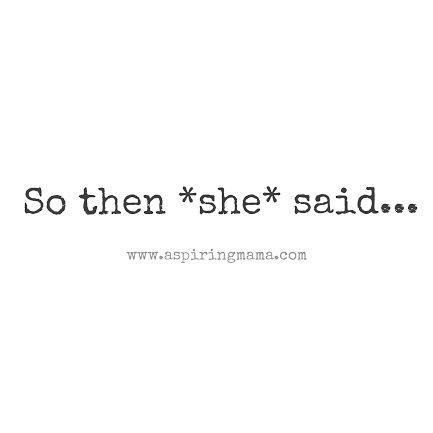 So Then SHE said