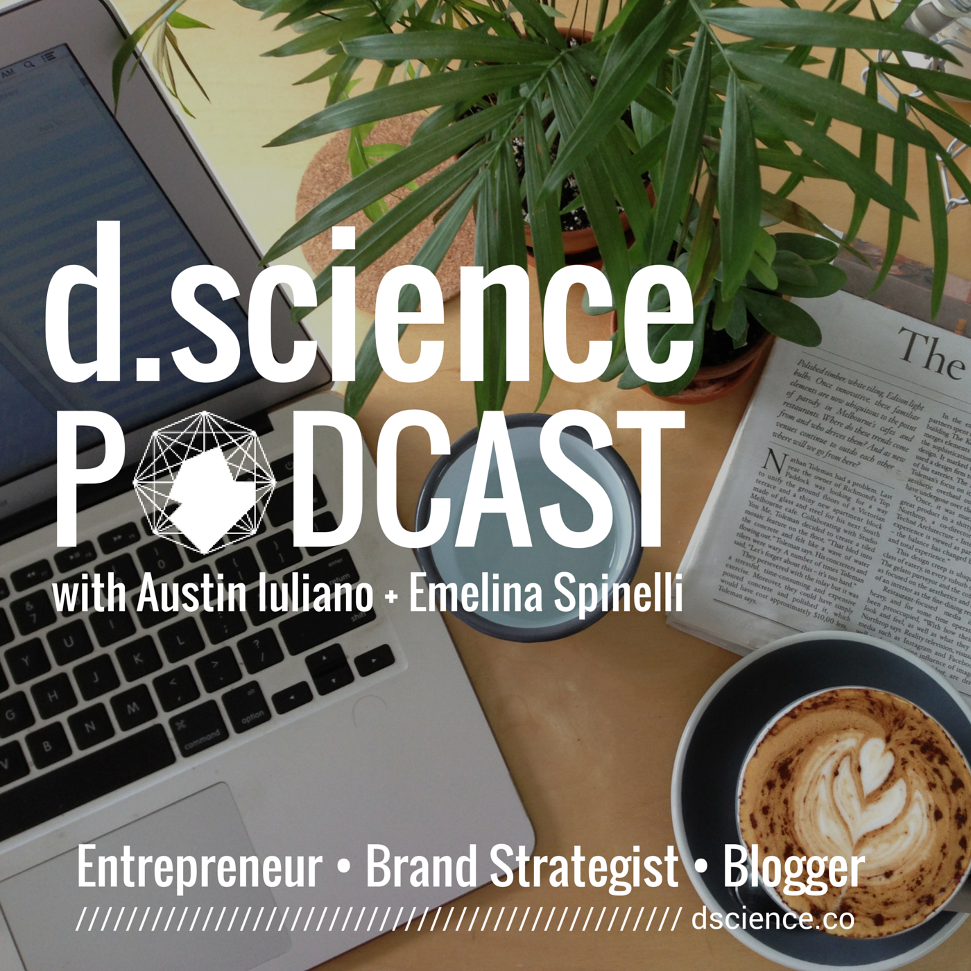 d.science Podcast: Entrepreneurship I Branding I Marketing I Social Media I Lifestyle - d.science