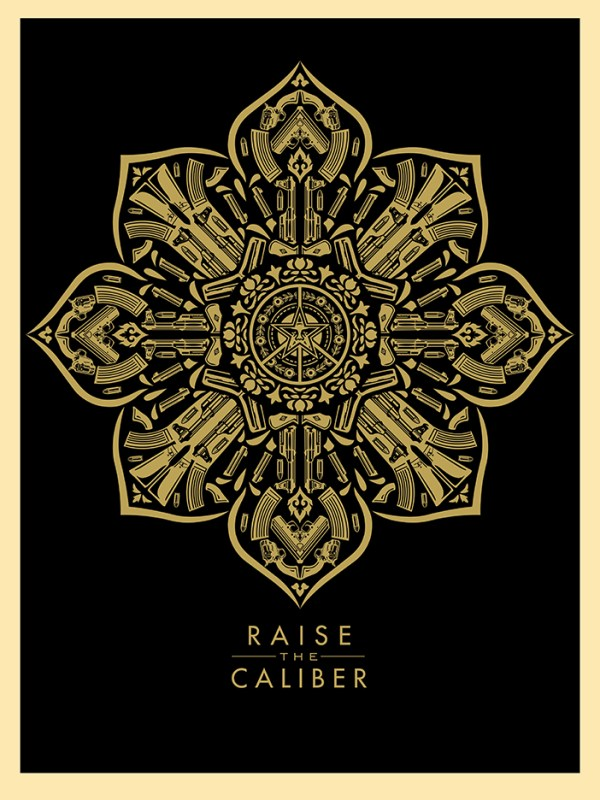 Shepard Fairey - Raise the Caliber.jpg