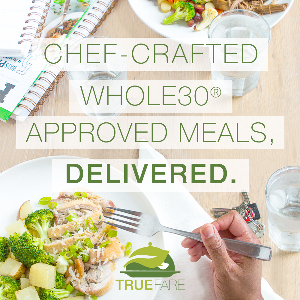 TrueFare Chef-Crafted, Whole30-Approved Meals, Delivered!