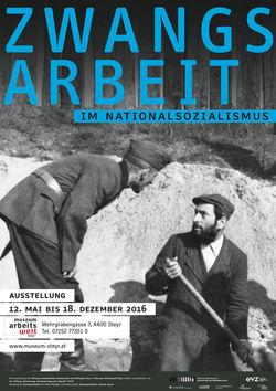 """offizielles Plakat für die Ausstellung """"Zwangsarbeit im Nationalsozialismus"""" im Museum Arbeitswelt in Steyr von der  Website  der Ausstellung."""