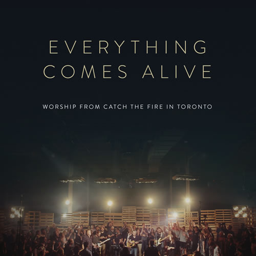 Everything Comes Alive - Catch The Fire Toronto
