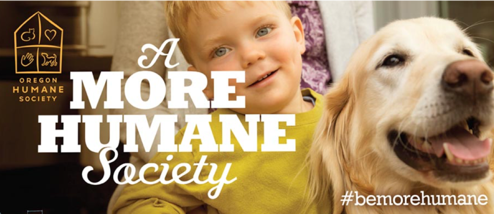 The Oregon Humane Society expanded its message from being humane to animals to being humane to humans in a classy, subtle advocacy advertising campaign that began at the height of vicious verbal attacks on immigrants and asylum-seekers during the end of the midterm election campaigns.