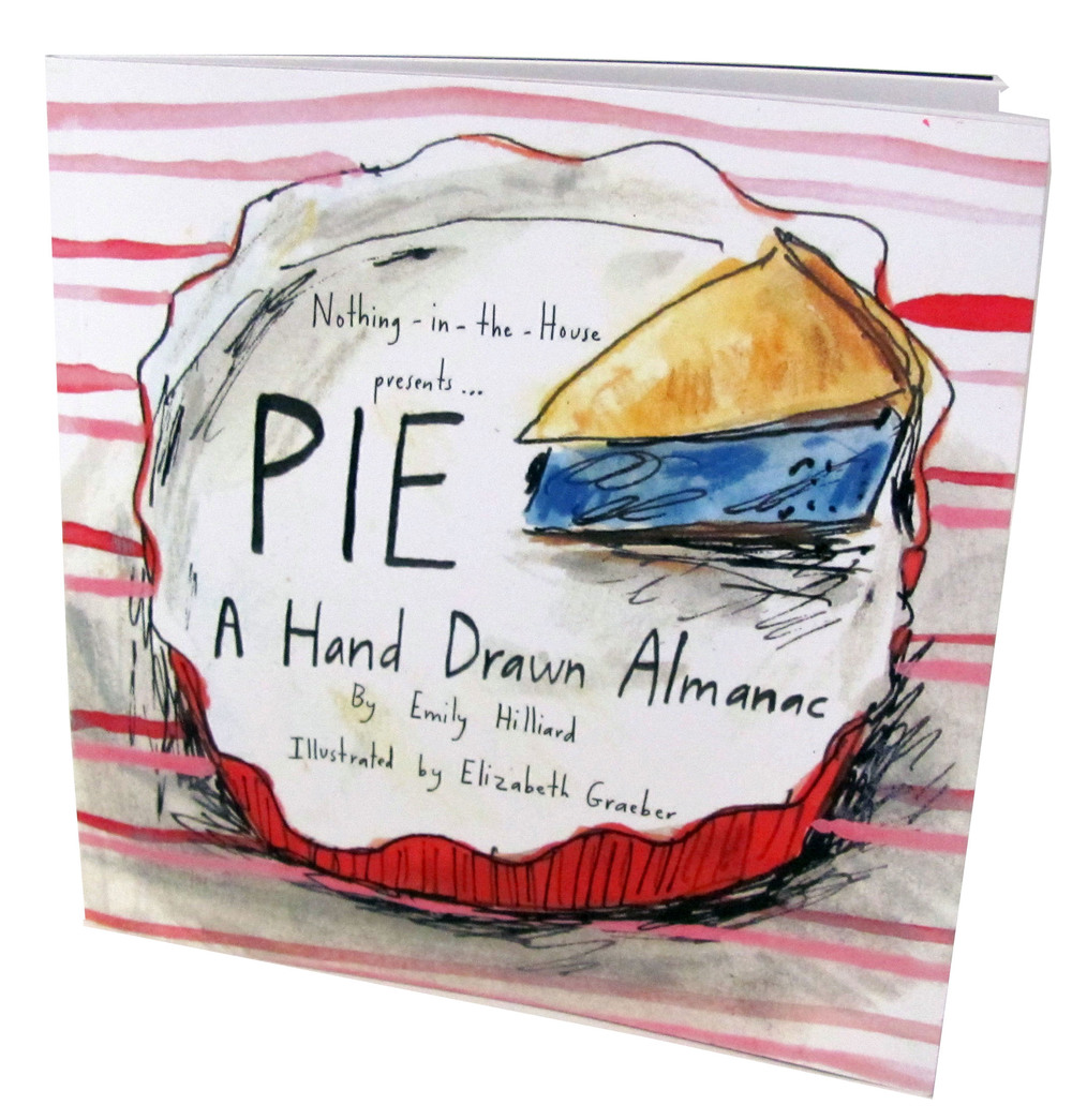 SOLD OUT  PIE A Hand Drawn Almanac, a collaboration with Emily Hilliard of Nothing in the House
