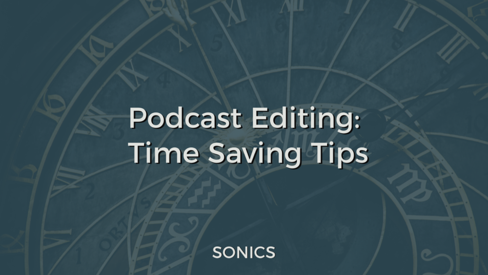 Podcast Editing: Time Saving Tips