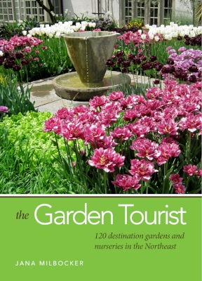 The Garden Tourist a guide to 120 destination gardens and nurseries in the northeast -available Fall 2017!
